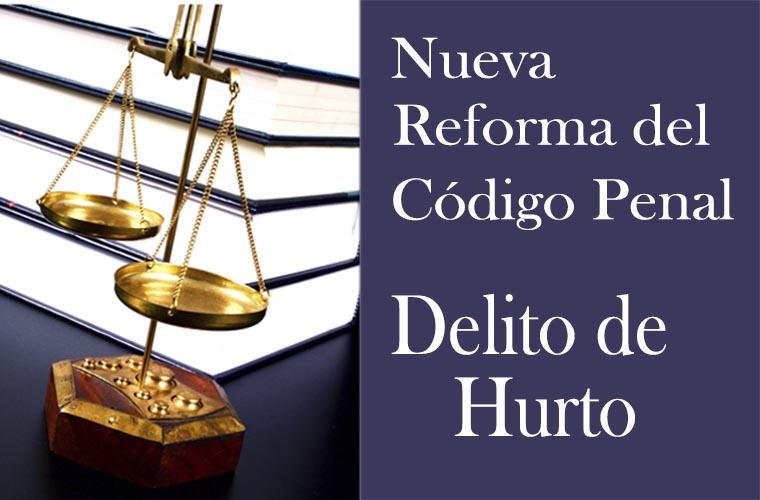Reforma del código Penal: Delito de Hurto