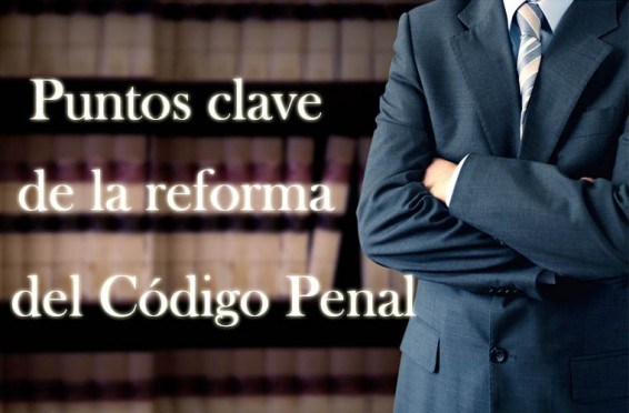 Puntos clave de la Reforma del Código Penal